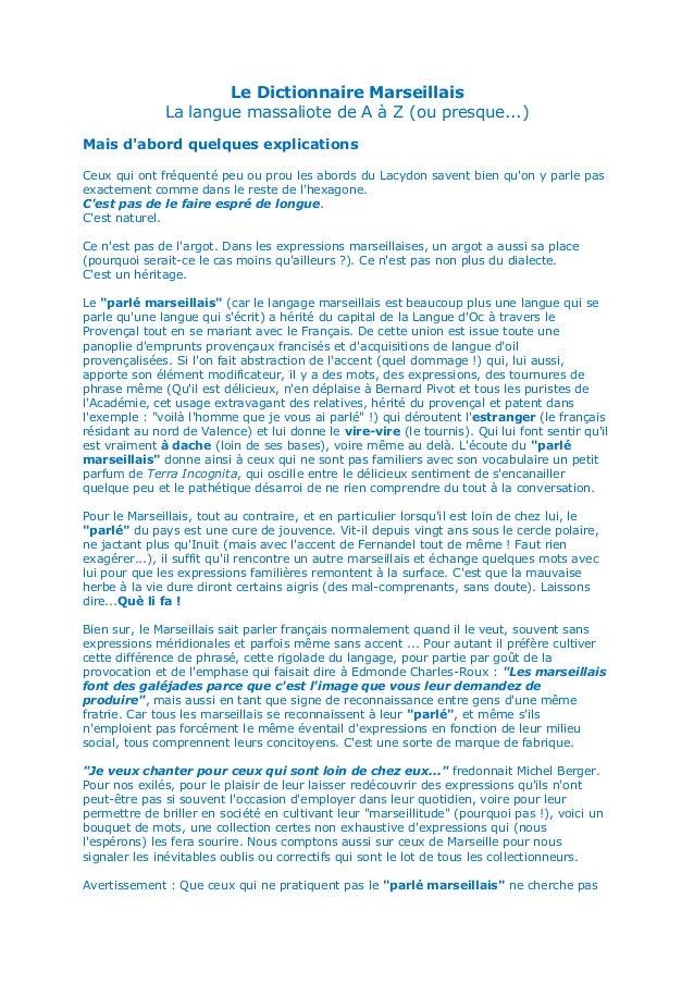 Le Dictionnaire Marseillais La langue massaliote de A à Z (ou presque...) Mais d'abord quelques explications Ceux qui ont ...