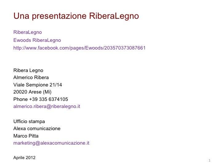 Una presentazione RiberaLegnoRiberaLegnoEwoods RiberaLegnohttp://www.facebook.com/pages/Ewoods/203570373087661Ribera Legno...
