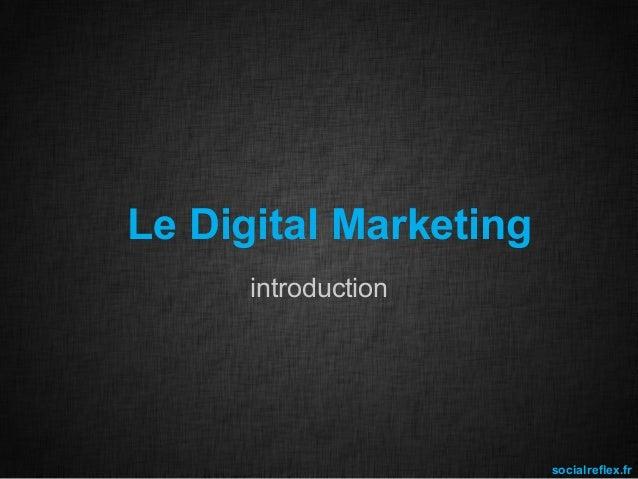 Le Digital Marketing introduction  socialreflex.fr