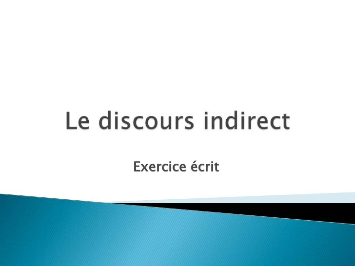 Le discours indirect<br />Exerciceécrit<br />