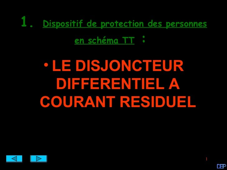 1.   Dispositif de protection des personnes            en schéma TT   :     • LE DISJONCTEUR       DIFFERENTIEL A     COUR...