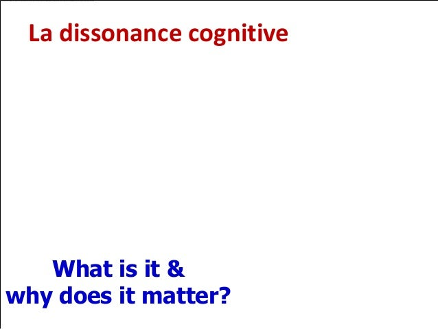 La dissonance cognitive   What is it &why does it matter?
