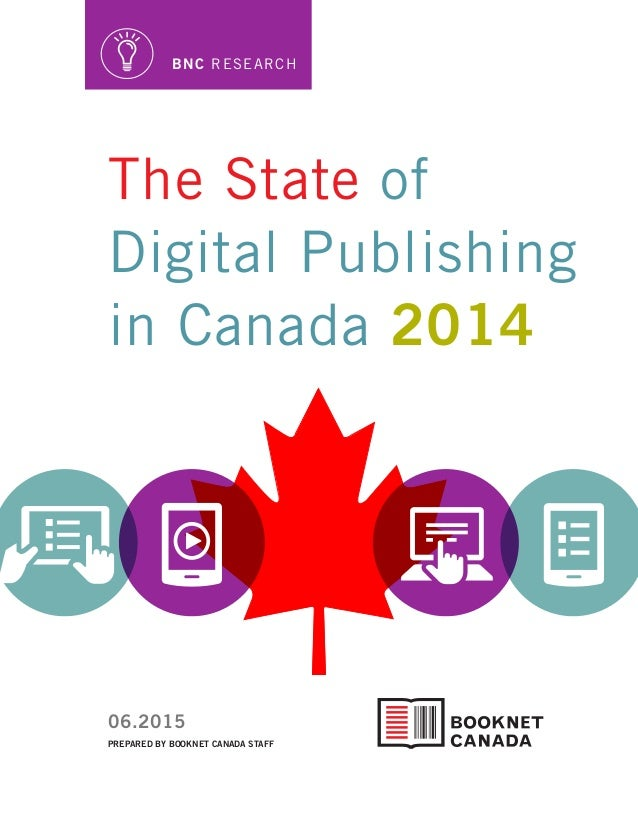 PREPARED BY BOOKNET CANADA STAFF 06.2015 BNC RESEARCH The State of Digital Publishing in Canada 2014