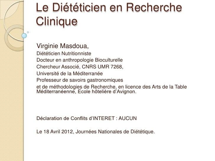 Le Diététicien en RechercheCliniqueVirginie Masdoua,Diététicien NutritionnisteDocteur en anthropologie BioculturelleCherch...
