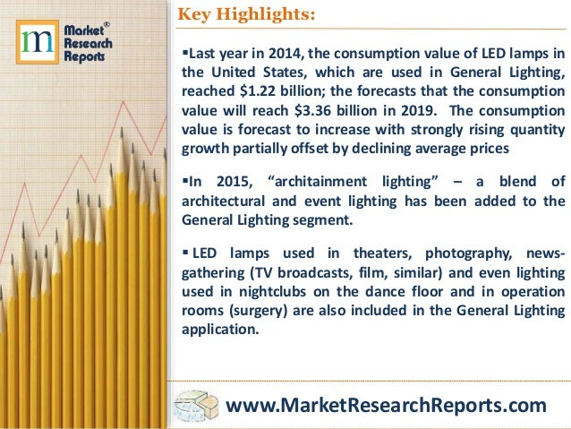 www.MarketResearchReports.com Key Highlights: Last year in 2014, the consumption value of LED lamps in the United States,...