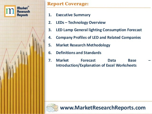 www.MarketResearchReports.com Report Coverage: 1. Executive Summary 2. LEDs – Technology Overview 3. LED Lamp General ligh...