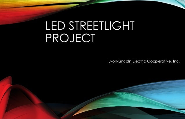 LED STREETLIGHT PROJECT Lyon-Lincoln Electric Cooperative, Inc.