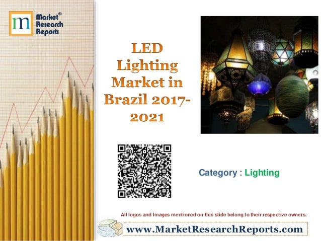 www.MarketResearchReports.com Category : Lighting All logos and Images mentioned on this slide belong to their respective ...