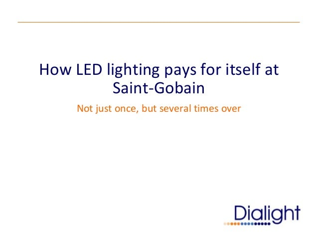 How LED lighting pays for itself at         Saint-Gobain     Not just once, but several times over