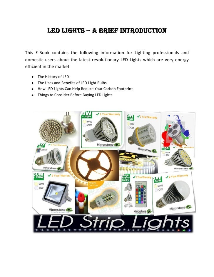 LED Lights – A Brief IntroductionThis E-Book contains the following information for Lighting professionals anddomestic use...