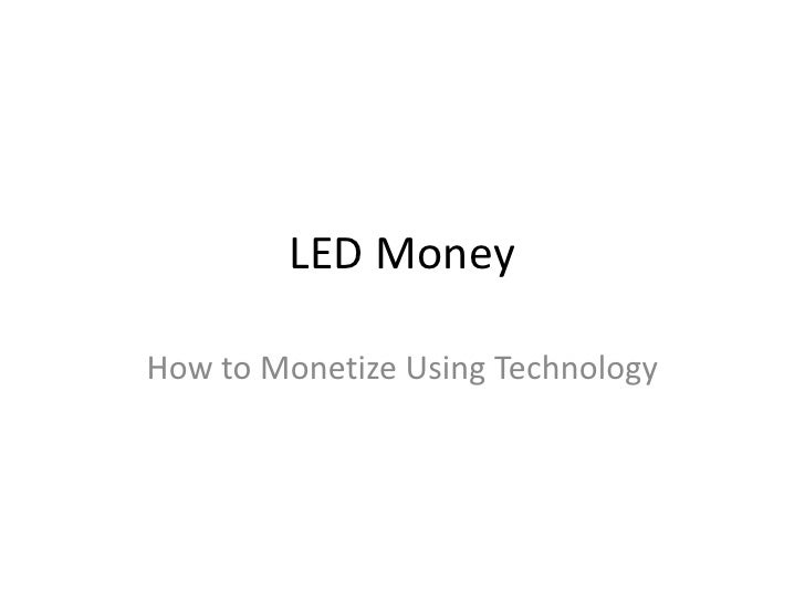 LED MoneyHow to Monetize Using Technology