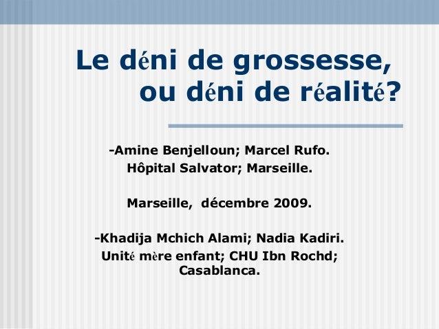 Le déni de grossesse,    ou déni de réalité?   -Amine Benjelloun; Marcel Rufo.     Hôpital Salvator; Marseille.     Marsei...