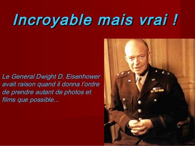 Incroyable mais vrai !  Le General Dwight D. Eisenhower avait raison quand il donna l'ordre de prendre autant de photos et...