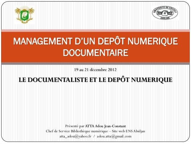 MANAGEMENT D'UN DEPÔT NUMERIQUE        DOCUMENTAIRE                        19 au 21 décembre 2012 LE DOCUMENTALISTE ET LE ...