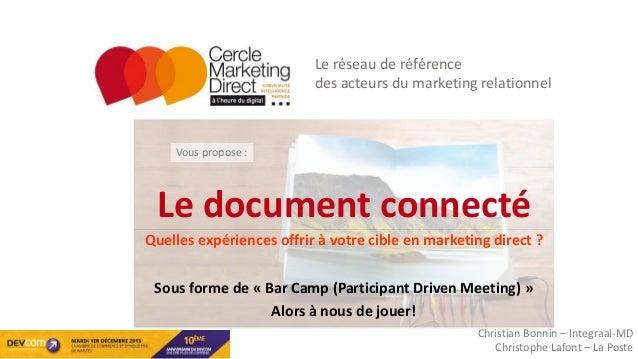 Le document connecté Quelles expériences offrir à votre cible en marketing direct ? Sous forme de « Bar Camp (Participant ...
