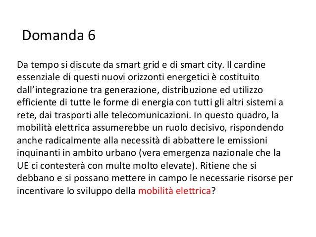 Domanda 6Da tempo si discute da smart grid e di smart city. Il cardineessenziale di questi nuovi orizzonti energetici è co...