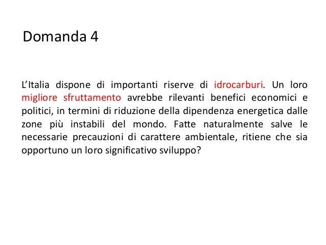 Domanda 4L'Italia dispone di importanti riserve di idrocarburi. Un loromigliore sfruttamento avrebbe rilevanti benefici ec...