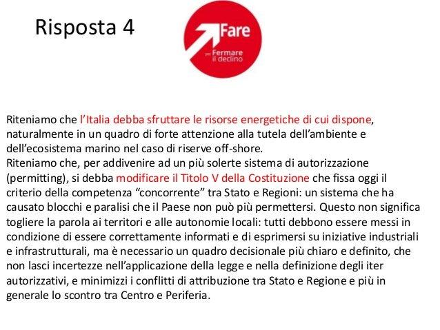 Risposta 4Riteniamo che l'Italia debba sfruttare le risorse energetiche di cui dispone,naturalmente in un quadro di forte ...