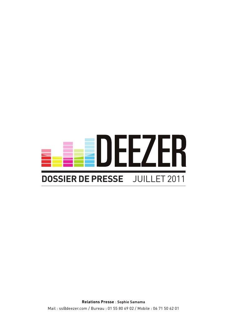 DOSSIER DE PRESSE JUILLET 2011                   Relations Presse : Sophie Samama Mail : ss@deezer.com / Bureau : 01 55 80...
