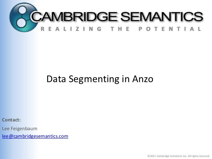 Data Segmenting in AnzoContact:Lee Feigenbaumlee@cambridgesemantics.com                                      ©2011 Cambrid...