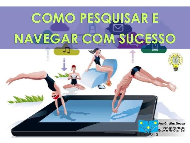 Projeto Literacia na Era Digital - Formação de Utilizadores 1Ana Cristina Sousa COMO PESQUISAR E NAVEGAR COM SUCESSO