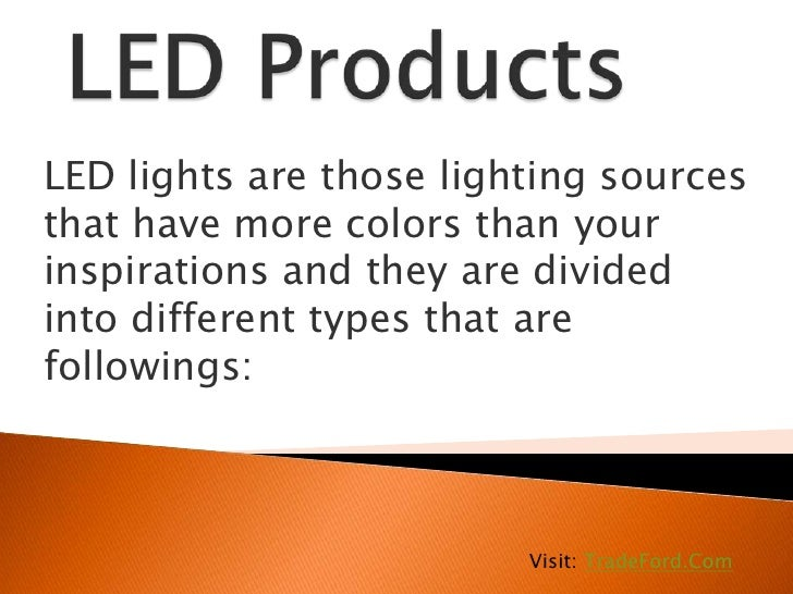 LED lights are those lighting sourcesthat have more colors than yourinspirations and they are dividedinto different types ...