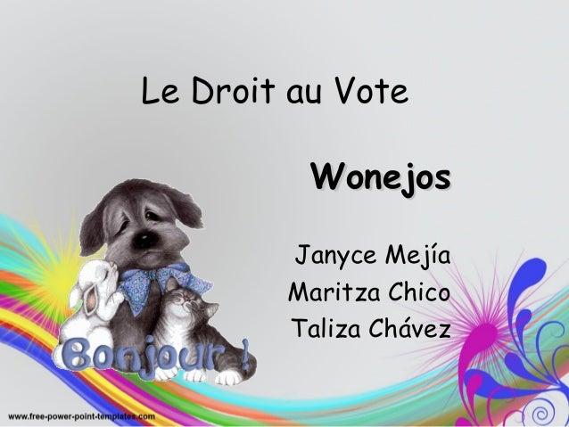 Le Droit au Vote WonejosWonejos Janyce Mejía Maritza Chico Taliza Chávez