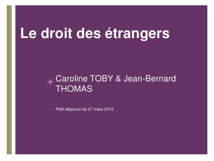 Le droit des étrangers   + Caroline TOBY & Jean-Bernard     THOMAS     Petit déjeuner du 27 mars 2012