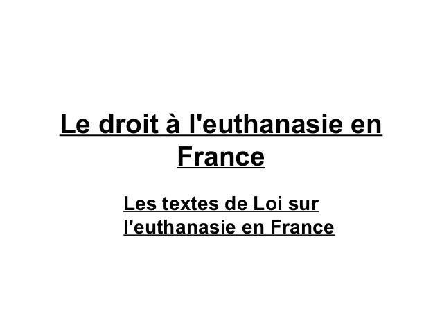 Le droit à leuthanasie en          France     Les textes de Loi sur     leuthanasie en France