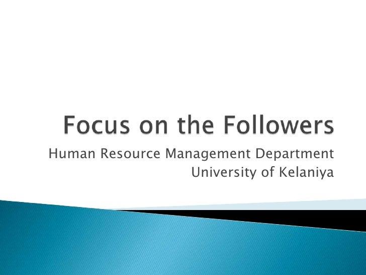 Focus on the Followers <br />Human Resource Management Department<br />University of Kelaniya<br />