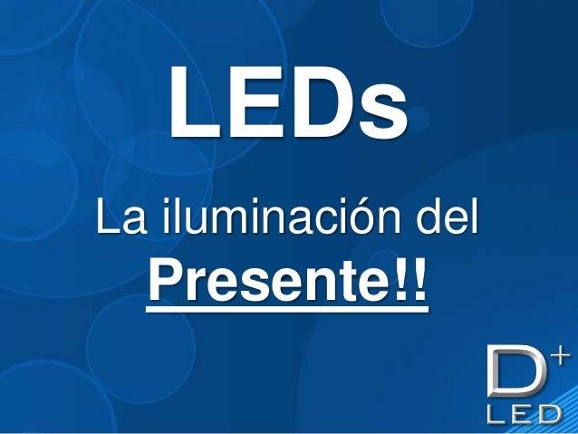 LEDsLa iluminación del  Presente!!