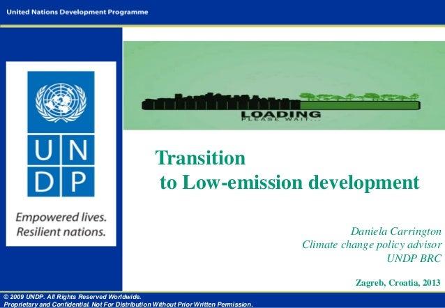 Transition to Low-emission development Daniela Carrington Climate change policy advisor UNDP BRC Zagreb, Croatia, 2013 © 2...