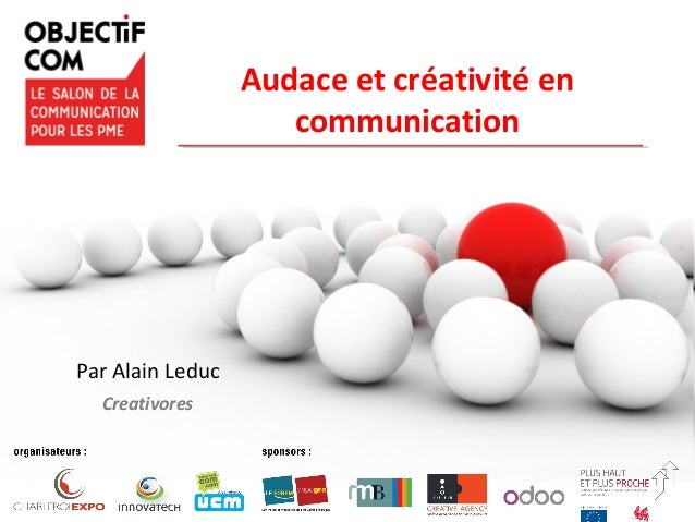 Audace et créativité en communication Par Alain Leduc Creativores