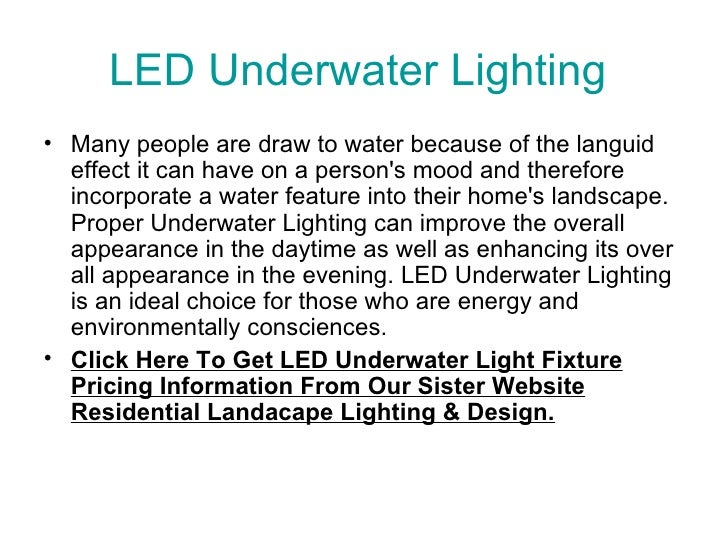 LED Underwater Lighting  <ul><li>Many people are draw to water because of the languid effect it can have on a person's moo...