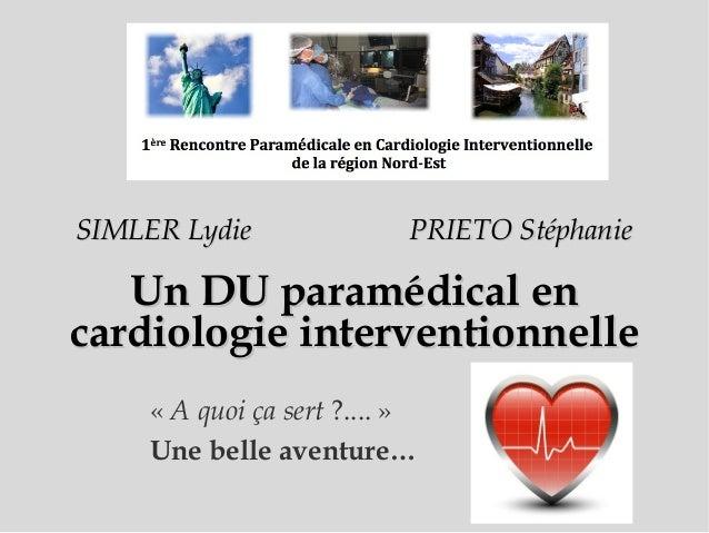SIMLER Lydie  PRIETO Stéphanie  Un DU paramédical en cardiologie interventionnelle «A quoi ça sert ?....» Une belle aven...