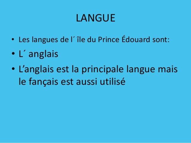 LANGUE • Les langues de l´ île du Prince Édouard sont:  • L´ anglais • L'anglais est la principale langue mais le fançais ...