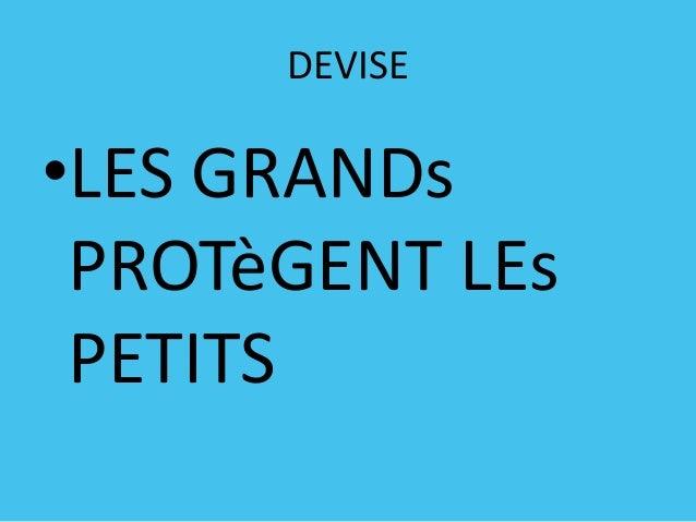 DEVISE  •LES GRANDs PROTèGENT LEs PETITS