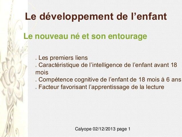 Le développement de l'enfant Le nouveau né et son entourage Les premiers liens Caractéristique de l'intelligence de l'enfa...