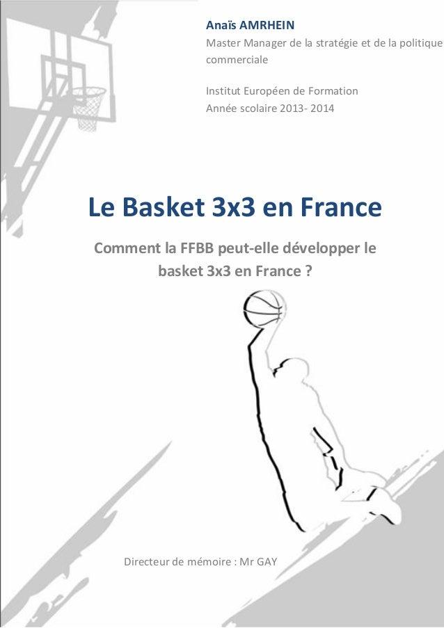 1 Le Basket 3x3 en France Comment la FFBB peut-elle développer le basket 3x3 en France ? Anaïs AMRHEIN Master Manager de l...
