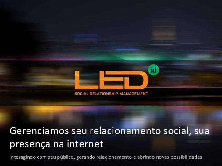 Gerenciamos seu relacionamento social, sua presença na internet Interagindo com seu público, gerando relacionamento e abri...