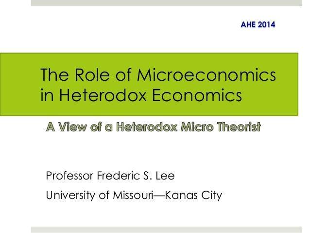 The Role of Microeconomics  in Heterodox Economics  Professor Frederic S. Lee  University of Missouri—Kanas City