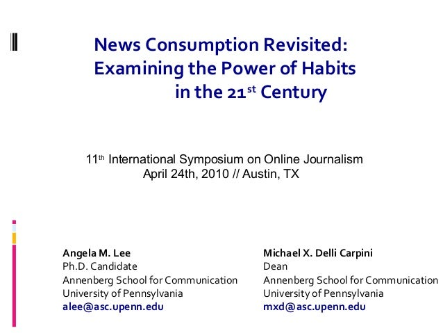 News Consumption Revisited: Examining the Power of Habits in the 21st Century Angela M. Lee Ph.D. Candidate Annenberg Scho...