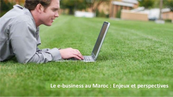 Le e-business au Maroc : Enjeux et perspectives<br />