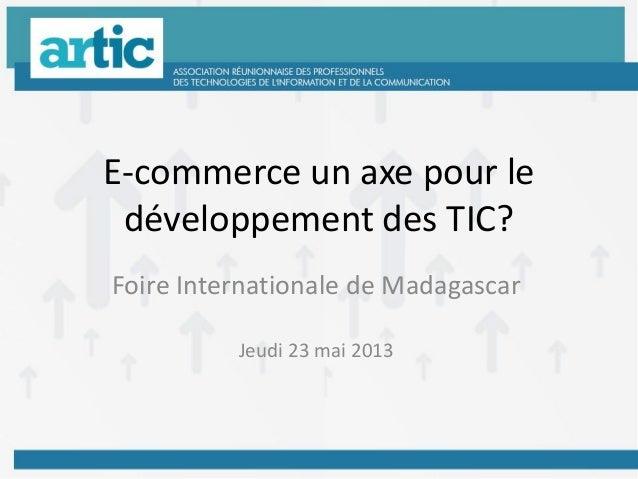 E-commerce un axe pour ledéveloppement des TIC?Foire Internationale de MadagascarJeudi 23 mai 2013