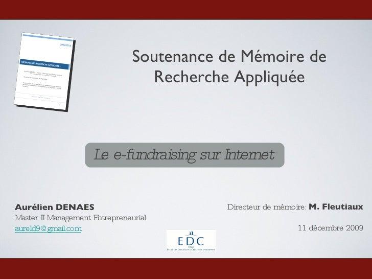 Soutenance de Mémoire de Recherche Appliquée <ul><li>Le e-fundraising sur Internet </li></ul>Aurélien DENAES Master II Man...