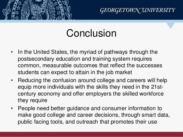 Conclusion • In the United States, the myriad of pathways through the postsecondary education and training system requires...