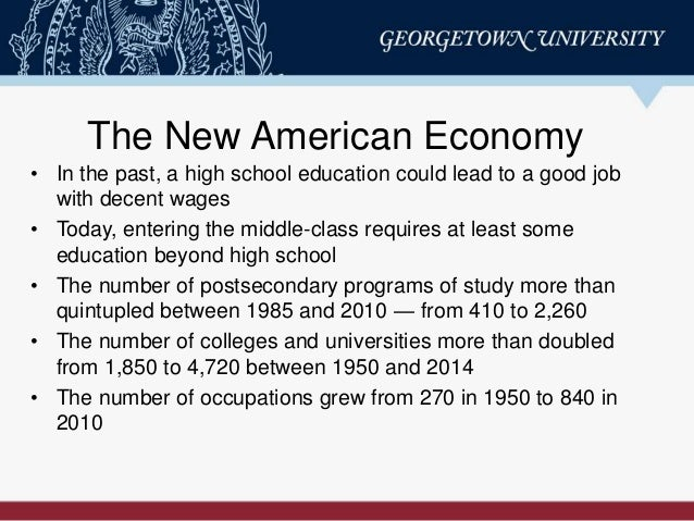 The New American Economy • In the past, a high school education could lead to a good job with decent wages • Today, enteri...