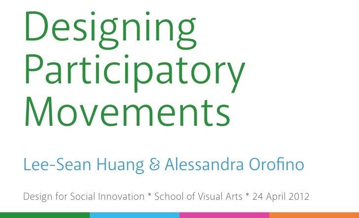 DesigningParticipatoryMovementsLee-Sean Huang                   Alessandra OrofinoDesign for Social Innovation * School of...