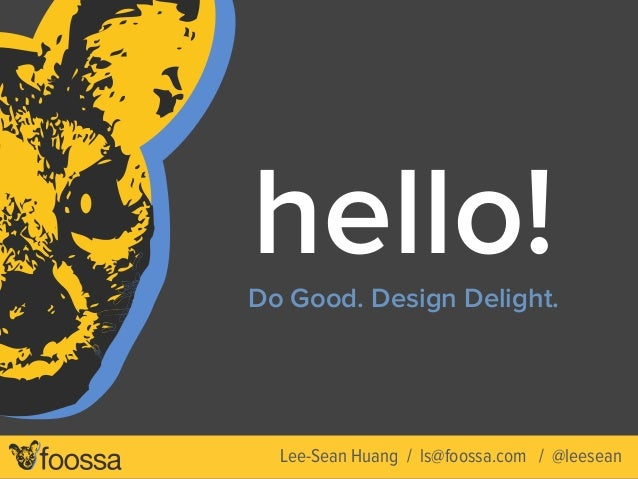 hello!Do Good. Design Delight. Lee-Sean Huang / ls@foossa.com / @leesean