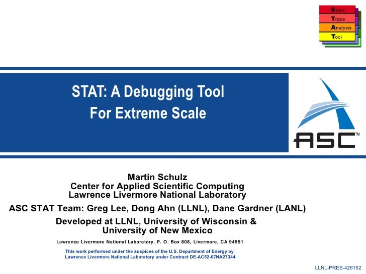 STAT: A Debugging Tool                 For Extreme Scale                        Martin Schulz           Center for Applied...